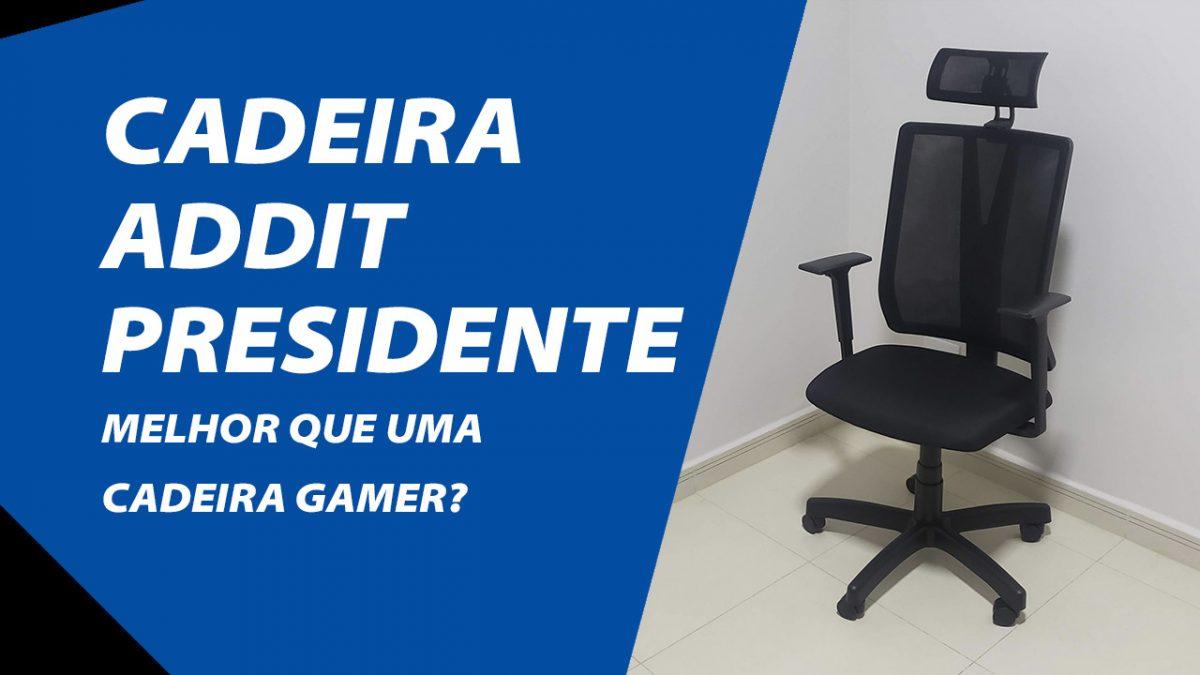 Cadeira Addit Presidente e Melhor que uma Cadeira Gamer